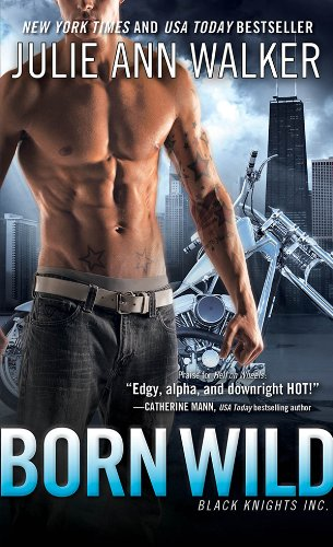 Born Wild: Black Knights Inc. by Julie Ann Walker