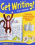 Get Writing! Ages 7-12: Creative Book-making Projects for Children (0713687754) by Johnson, Paul