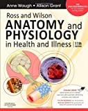 Anne, Grant BS Waugh BSc(Hons) MSc CertEd SRN RNT FHEA Ross and Wilson Anatomy and Physiology in Health and Illness: With access to Ross & Wilson website for electronic ancillaries and eBook, 11e by Waugh BSc(Hons) MSc CertEd SRN RNT FHEA, Anne, Grant BS