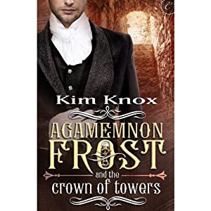 Agamemnon Frost and the Crown of Towers Audiobook