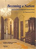 img - for Becoming a Nation: Americana from the Diplomatic Reception Rooms, U.S. Department of State book / textbook / text book