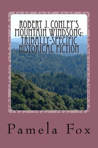 Robert J. Conley?s Mountain Windsong:: Tribally-Specific Historical Fiction and  Rhetoric for Cherokee Identity and Sove