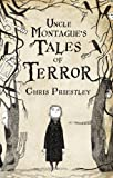 Chris Priestley Uncle Montague's Tales of Terror
