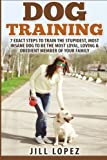 Dog Training: 7 EXACT Steps to Train the Stupidest, Most Insane Dog to be the Most Loyal, Loving & Obedient Member of your Family (Dog Training, Dog Training Book, Puppy Training) (Volume 1)