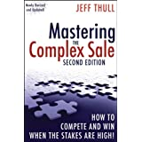 Mastering the Complex Sale: How to Compete and Win When the Stakes are High! ~ Jeff Thull