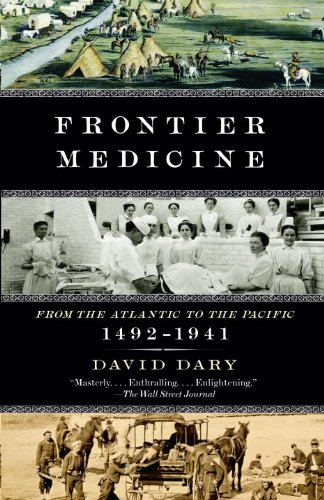 Frontier Medicine: From the ATlantic to the Pacific, 1492-1941 (Vintage International)
