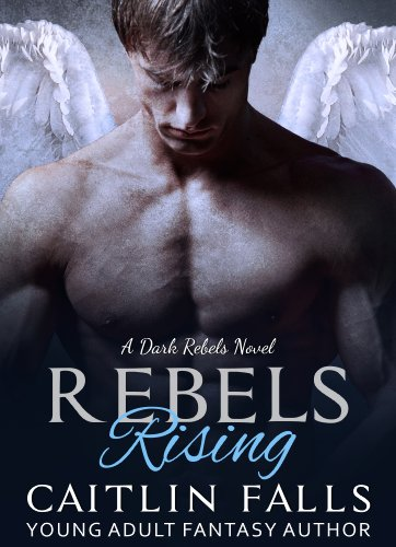 Caitlin Falls - REBELS RISING (Dark Rebels Book 1)