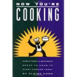 Now You're Cooking: Everything a Beginner Needs to Know to Start Cooking Today ~ Elaine Corn