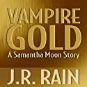Vampire Gold: A Samantha Moon Story (       UNABRIDGED) by J. R. Rain Narrated by Sylvia Roldan Dohi