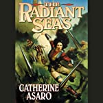 The Radiant Seas: A Novel of the Skolian Empire (       UNABRIDGED) by Catherine Asaro Narrated by Anna Fields