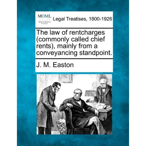 The law of rentcharges (commonly called chief rents), mainly from a conveyancing standpoint. J. M. Easton