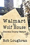 img - for Walmart to Wolf House: Sonoma County Essays book / textbook / text book