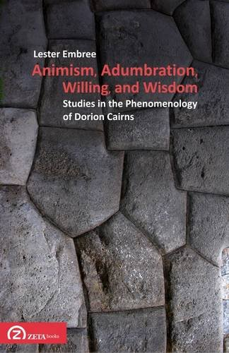Animism, Adumbration, Willing, and Wisdom: Studies in the Phenomenology of Dorion Cairns (Phenomenology Workshop Texts) PDF