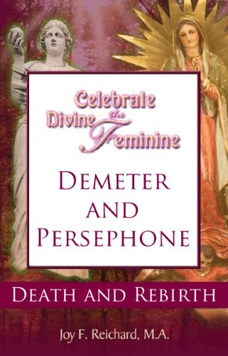 Demeter and Persephone: Death and Rebirth (Celebrate the Divine Feminine; Reclaim Your Power with Ancient Goddess Wisdom) (Demeter Press compare prices)