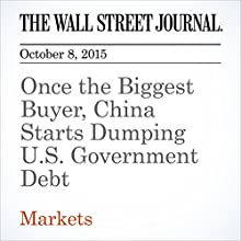Once the Biggest Buyer, China Starts Dumping U.S. Government Debt (       UNABRIDGED) by Min Zeng, Lingling Wei Narrated by Alexander Quincy