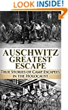 Auschwitz Greatest Escape: True Stories of Camp Escapees in the Holocaust (World War 2, WW2, WWII, Auschwitz, Holocaust, Irma Grese)