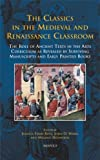 img - for The Classics in the Medieval and Renaissance Classroom: The Role of Ancient Texts in the Arts Curriculum as Revealed by Surviving Manuscripts and Early Printed Books (disputatio) book / textbook / text book