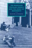 Manuel A. Vasquez The Brazilian Popular Church and the Crisis of Modernity (Cambridge Studies in Ideology and Religion)