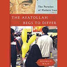 The Ayatollah Begs to Differ: The Paradox of Modern Iran Audiobook by Hooman Majd Narrated by Hooman Majd