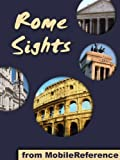 Rome Sights 2011: a travel guide to the top 50 attractions in Rome, Italy. Includes three walking tours. (Mobi Sights)