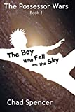 The Boy Who Fell into the Sky: Volume 1 (The Possessor Wars)