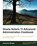 Oracle Solaris 11 Advanced Administration Cookbook