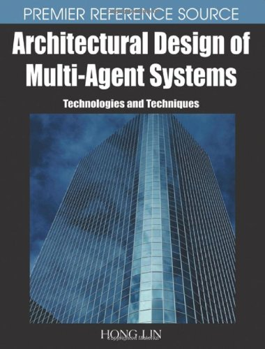 Architectural Design of Multi-agent Systems: Technologies and Techniques (Premier Reference Series)