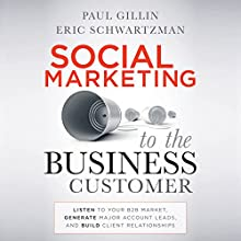 Social Marketing to the Business Customer: Listen to Your B2B Market, Generate Major Account Leads, and Build Client Relationships | Livre audio Auteur(s) : Paul Gillin, Eric Schwartzman Narrateur(s) : John Allen Nelson