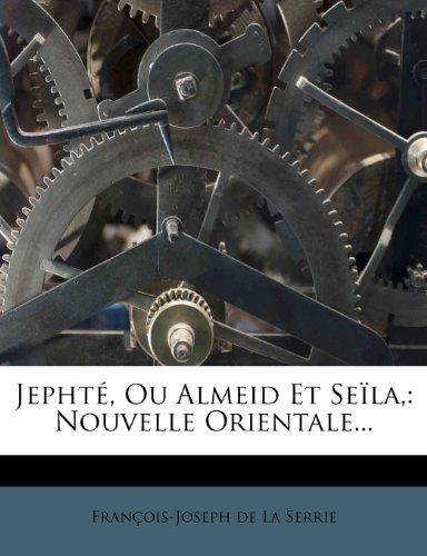 Jephté, Ou Almeid Et Seïla,: Nouvelle Orientale...