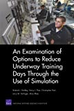 img - for An Examination of Options to Reduce Underway Training Days Through the Use of Simulation book / textbook / text book