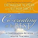 Co-Creating at Its Best: A Conversation Between Master Teachers | Wayne W. Dyer,Esther Hicks