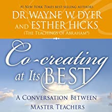 Co-Creating at Its Best: A Conversation Between Master Teachers (       UNABRIDGED) by Wayne W. Dyer, Esther Hicks Narrated by Wayne W. Dyer, Esther Hicks