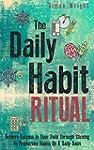 The Daily Habit Ritual: Achieve Succe...