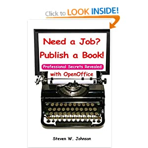 Need A Job? Publish A Book!: with OpenOffice Steven W. Johnson and Mark Hooker