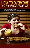 Emotional Eating (Eating Disorders Recovery, Eating Disorder Treatment, Emotional Eating, Binge Eating, Food Addiction): The Ultimate Guide to Overcome ... for Life (binge eating, eating disorders)