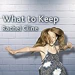 What to Keep: A Novel | Rachel Cline