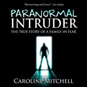 Paranormal Intruder: The True Story of a Family in Fear | [Caroline Mitchell]