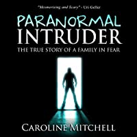 Paranormal Intruder: The True Story of a Family in Fear (       UNABRIDGED) by Caroline Mitchell Narrated by Shiromi Arserio