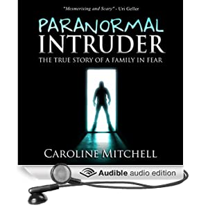 Paranormal Intruder: The True Story of a Family in Fear (Unabridged)