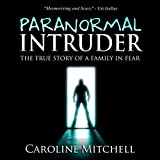 Paranormal Intruder: The True Story of a Family in Fear ~ Caroline Mitchell