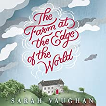 The Farm at the Edge of the World | Livre audio Auteur(s) : Sarah Vaughan Narrateur(s) : Clare Corbett