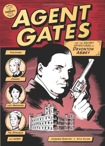 Agent Gates and the Secret Adventures of Devonton Abbey: A Parody of Downton Abbey: Camaren Subhiyah, Kyle Hilton: 9781449434342: Amazon.com: Books