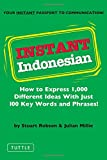Instant Indonesian: How to Express 1,000 Different Ideas with Just 100 Key Words and Phrases! (Indonesian Phrasebook)