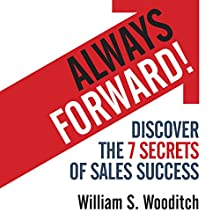Always Forward!: Discover the 7 Secrets of Sales Success Audiobook by William Wooditch Narrated by William Wooditch
