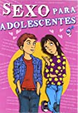 Sexo para adolescentes / Teen Sex (Spanish Edition)