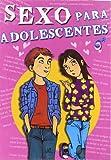 Sexo para adolescentes / Teen Sex (Spanish Edition)