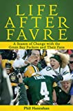 Phil Hanrahan Life After Favre: A Season of Change with the Green Bay Packers and Their Fans