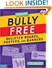 Bully Free Bulletin Boards, Posters, and Banners: Creative Displays for a Bully Free Classroom