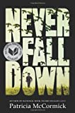 Never Fall Down: A Novel (0061730955) by McCormick, Patricia