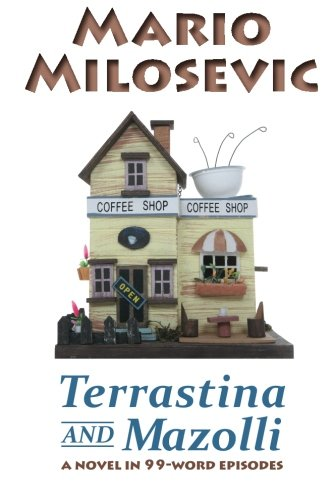 Terrastina And Mazolli: A Novel In 99-Word Episodes